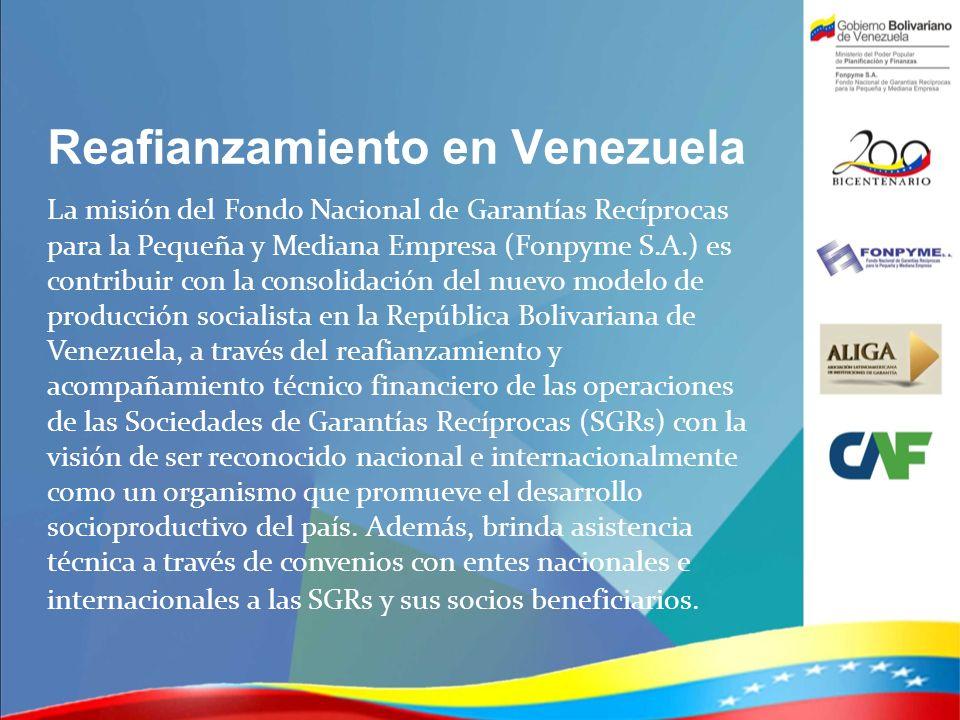 Reafianzamiento en Venezuela La misión del Fondo Nacional de Garantías Recíprocas para la Pequeña y Mediana Empresa (Fonpyme S.A.) es contribuir con l