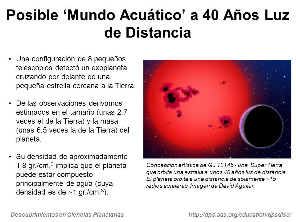 Descubrimientos en Ciencias Planetariashttp://dps.aas.org/education/dpsdisc/ Posible Mundo Acuático a 40 Años Luz de Distancia Una configuración de 8 pequeños telescopios detectó un exoplaneta cruzando por delante de una pequeña estrella cercana a la Tierra.