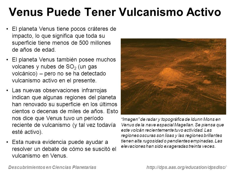 Descubrimientos en Ciencias Planetariashttp://dps.aas.org/education/dpsdisc/ Venus Puede Tener Vulcanismo Activo El planeta Venus tiene pocos cráteres