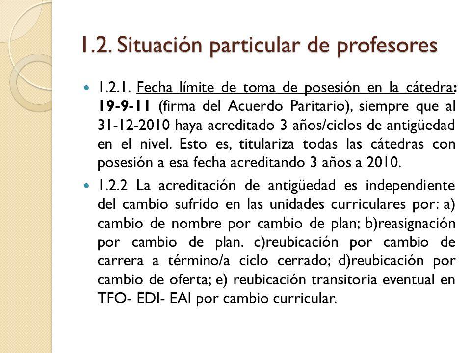 1.2. Situación particular de profesores 1.2.1. Fecha límite de toma de posesión en la cátedra: 19-9-11 (firma del Acuerdo Paritario), siempre que al 3