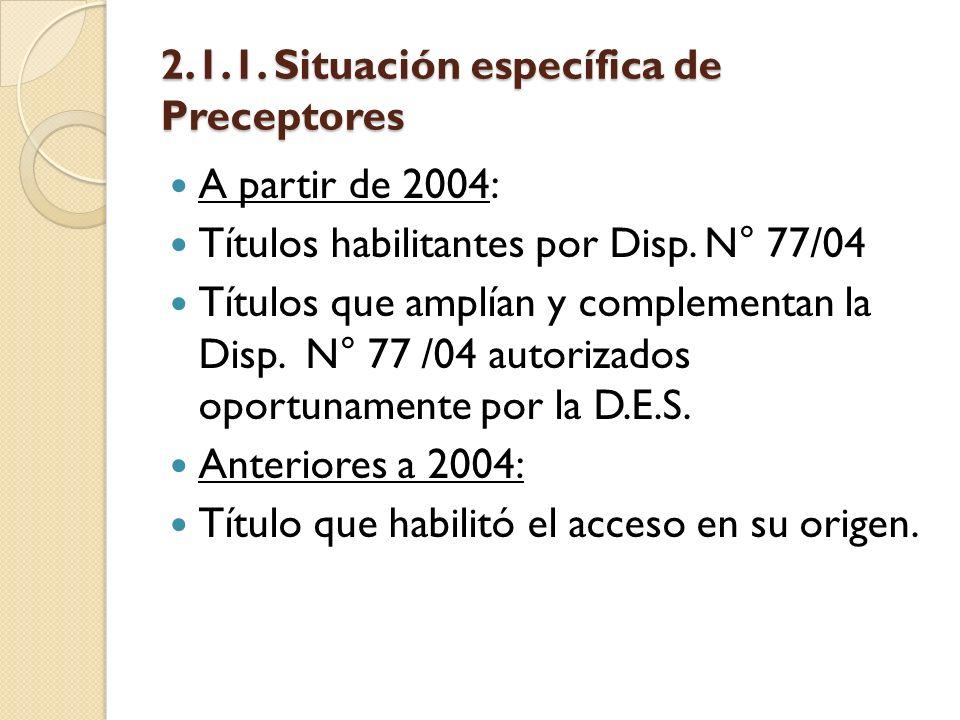 2.1.1. Situación específica de Preceptores A partir de 2004: Títulos habilitantes por Disp. N° 77/04 Títulos que amplían y complementan la Disp. N° 77