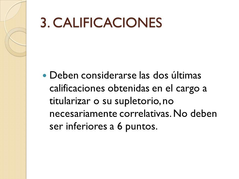 3. CALIFICACIONES Deben considerarse las dos últimas calificaciones obtenidas en el cargo a titularizar o su supletorio, no necesariamente correlativa