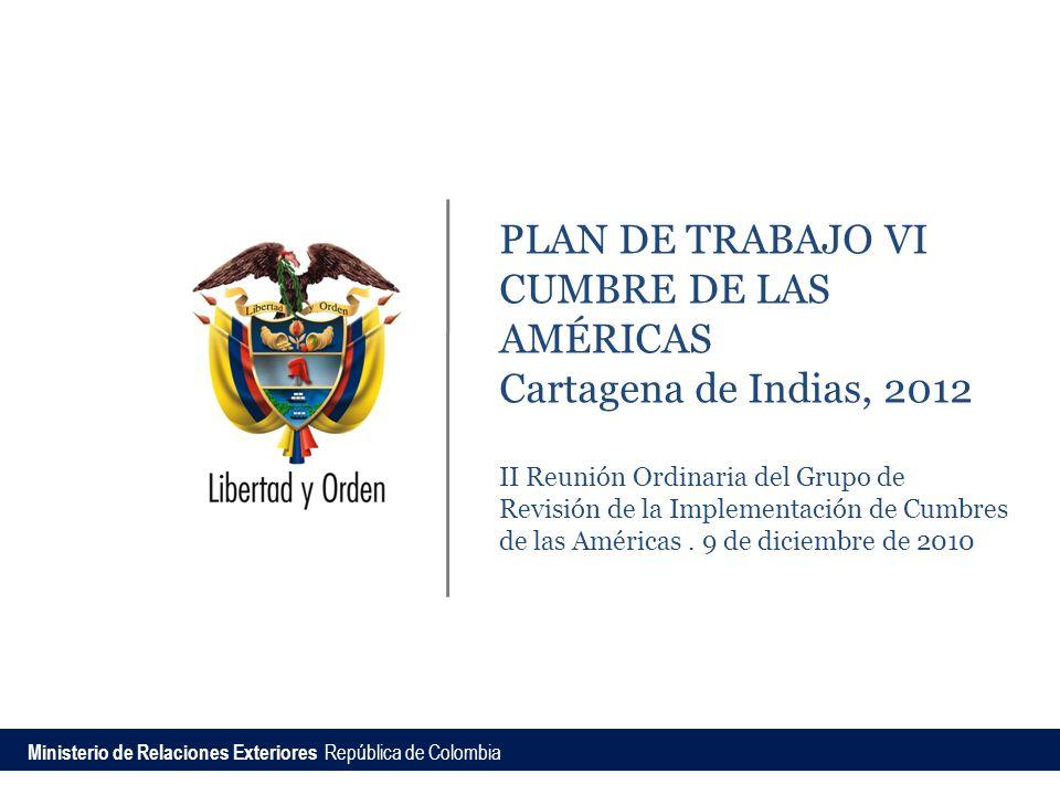 PLAN DE TRABAJO VI CUMBRE DE LAS AMÉRICAS Cartagena de Indias, 2012 II Reunión Ordinaria del Grupo de Revisión de la Implementación de Cumbres de las Américas.