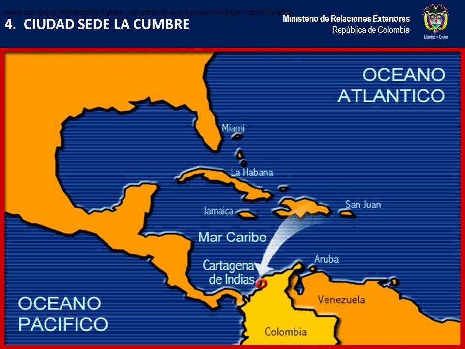 4. CIUDAD SEDE LA CUMBRE Ministerio de Relaciones Exteriores República de Colombia posee una diversa infraestructura hotelera, cuyo personal es en su