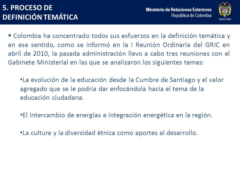 5. PROCESO DE DEFINICIÓN TEMÁTICA Ministerio de Relaciones Exteriores República de Colombia Colombia ha concentrado todos sus esfuerzos en la definici