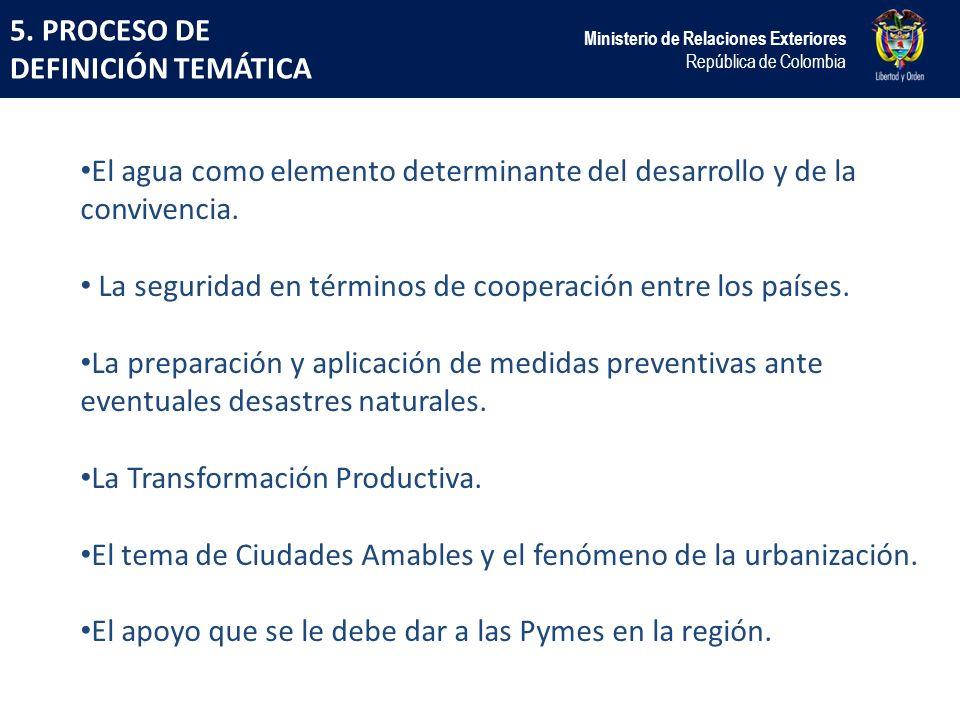 5. PROCESO DE DEFINICIÓN TEMÁTICA Ministerio de Relaciones Exteriores República de Colombia El agua como elemento determinante del desarrollo y de la