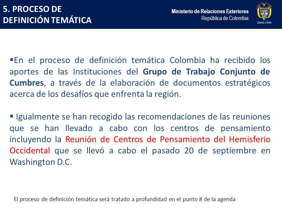 5. PROCESO DE DEFINICIÓN TEMÁTICA Ministerio de Relaciones Exteriores República de Colombia En el proceso de definición temática Colombia ha recibido