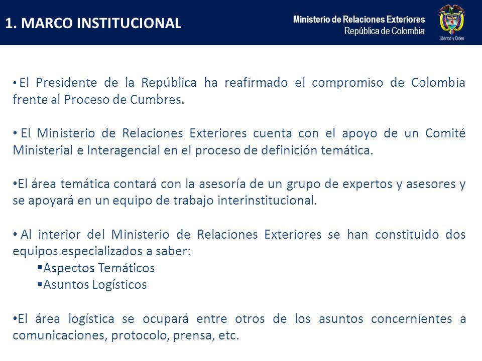 1. MARCO INSTITUCIONAL Ministerio de Relaciones Exteriores República de Colombia El Presidente de la República ha reafirmado el compromiso de Colombia