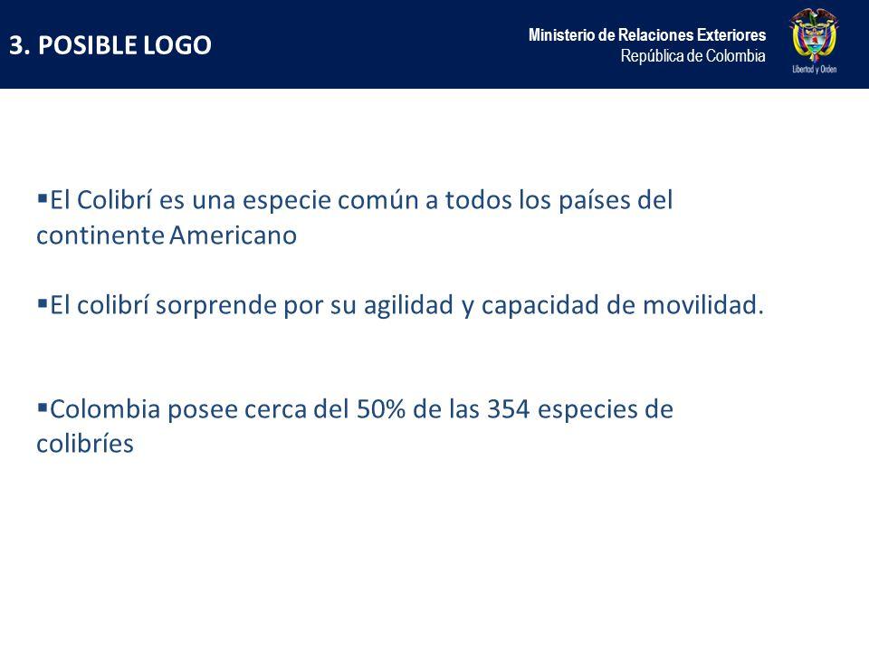 3. POSIBLE LOGO Ministerio de Relaciones Exteriores República de Colombia El Colibrí es una especie común a todos los países del continente Americano
