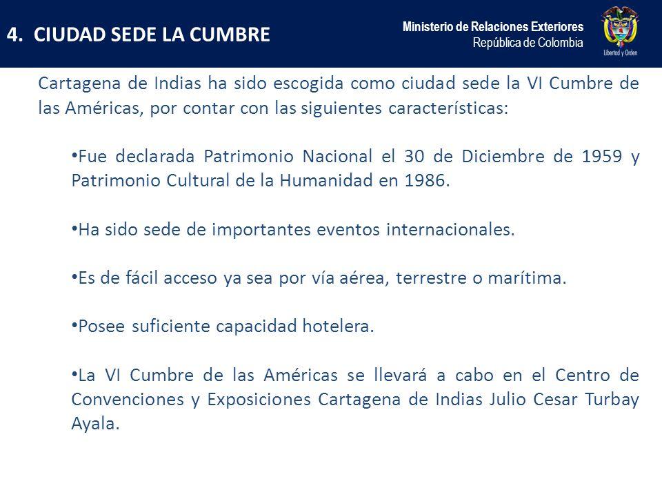 4. CIUDAD SEDE LA CUMBRE Ministerio de Relaciones Exteriores República de Colombia Cartagena de Indias ha sido escogida como ciudad sede la VI Cumbre
