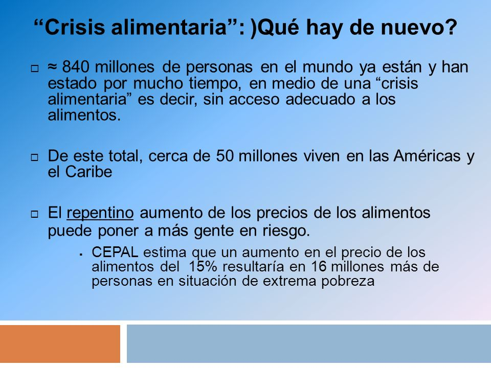 Crisis alimentaria: )Qué hay de nuevo? 840 millones de personas en el mundo ya están y han estado por mucho tiempo, en medio de una crisis alimentaria