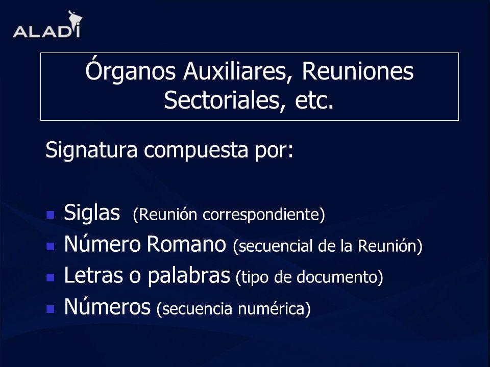 Órganos Auxiliares, Reuniones Sectoriales, etc. Signatura compuesta por: Siglas (Reunión correspondiente) Número Romano (secuencial de la Reunión) Let