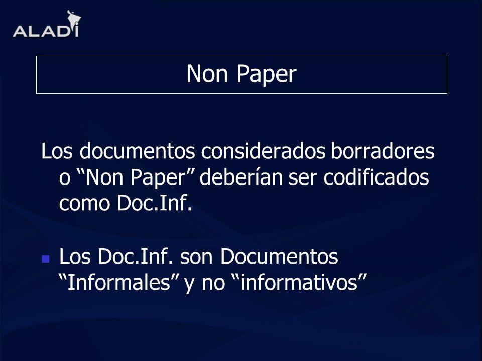 Non Paper Los documentos considerados borradores o Non Paper deberían ser codificados como Doc.Inf. Los Doc.Inf. son Documentos Informales y no inform