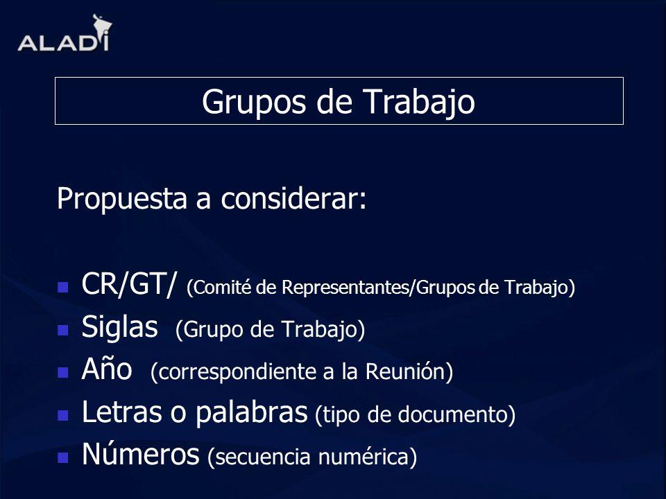 Grupos de Trabajo Propuesta a considerar: CR/GT/ (Comité de Representantes/Grupos de Trabajo) Siglas (Grupo de Trabajo) Año (correspondiente a la Reun