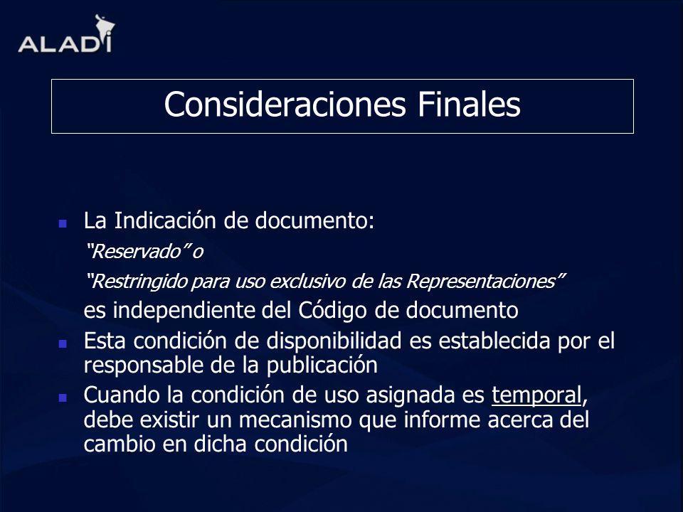 Consideraciones Finales La Indicación de documento: Reservado o Restringido para uso exclusivo de las Representaciones es independiente del Código de