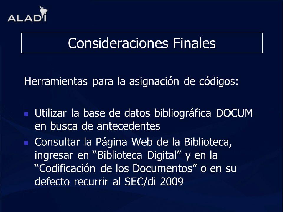 Consideraciones Finales Herramientas para la asignación de códigos: Utilizar la base de datos bibliográfica DOCUM en busca de antecedentes Consultar l