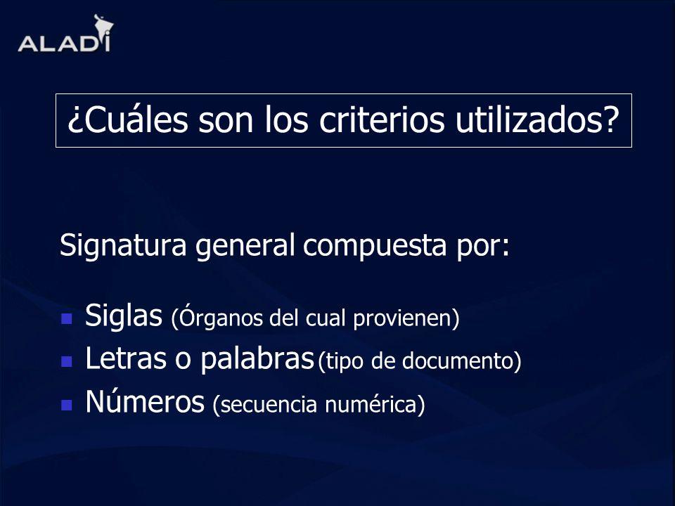 ¿Cuáles son los criterios utilizados? Signatura general compuesta por: Siglas (Órganos del cual provienen) Letras o palabras (tipo de documento) Númer