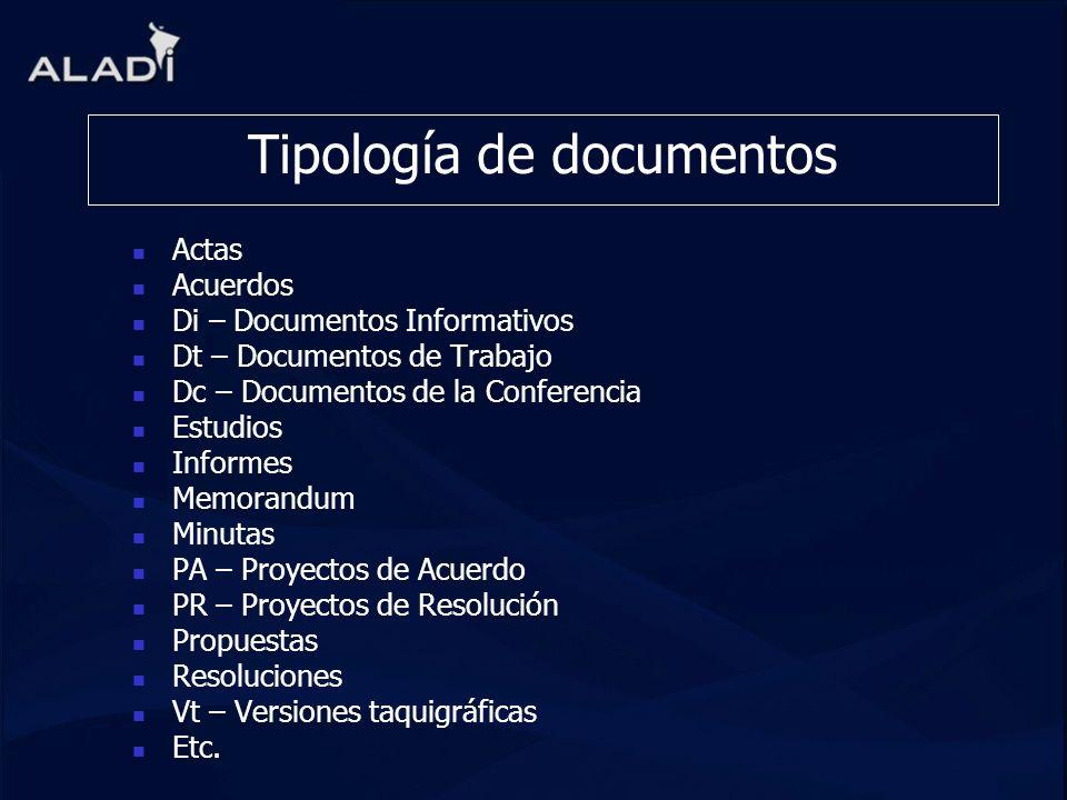 Tipología de documentos Actas Acuerdos Di – Documentos Informativos Dt – Documentos de Trabajo Dc – Documentos de la Conferencia Estudios Informes Mem