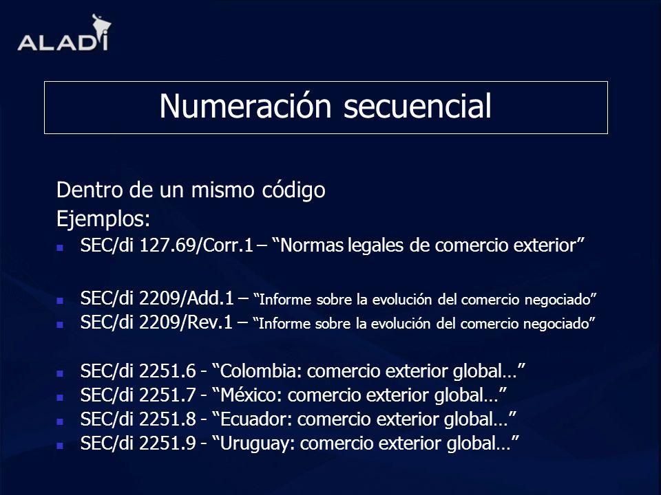Numeración secuencial Dentro de un mismo código Ejemplos: SEC/di 127.69/Corr.1 – Normas legales de comercio exterior SEC/di 2209/Add.1 – Informe sobre