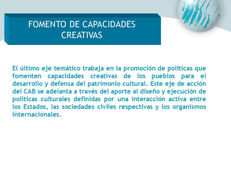 El último eje temático trabaja en la promoción de políticas que fomenten capacidades creativas de los pueblos para el desarrollo y defensa del patrimo