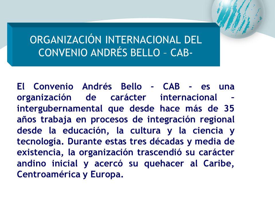 El Convenio Andrés Bello - CAB - es una organización de carácter internacional – intergubernamental que desde hace más de 35 años trabaja en procesos