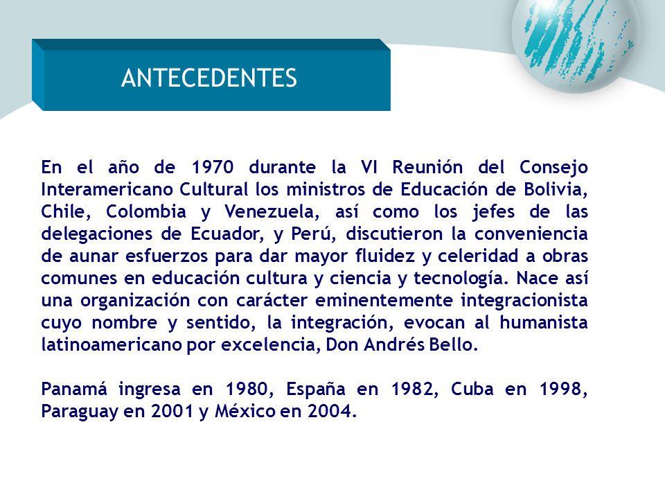 ANTECEDENTES En el año de 1970 durante la VI Reunión del Consejo Interamericano Cultural los ministros de Educación de Bolivia, Chile, Colombia y Vene