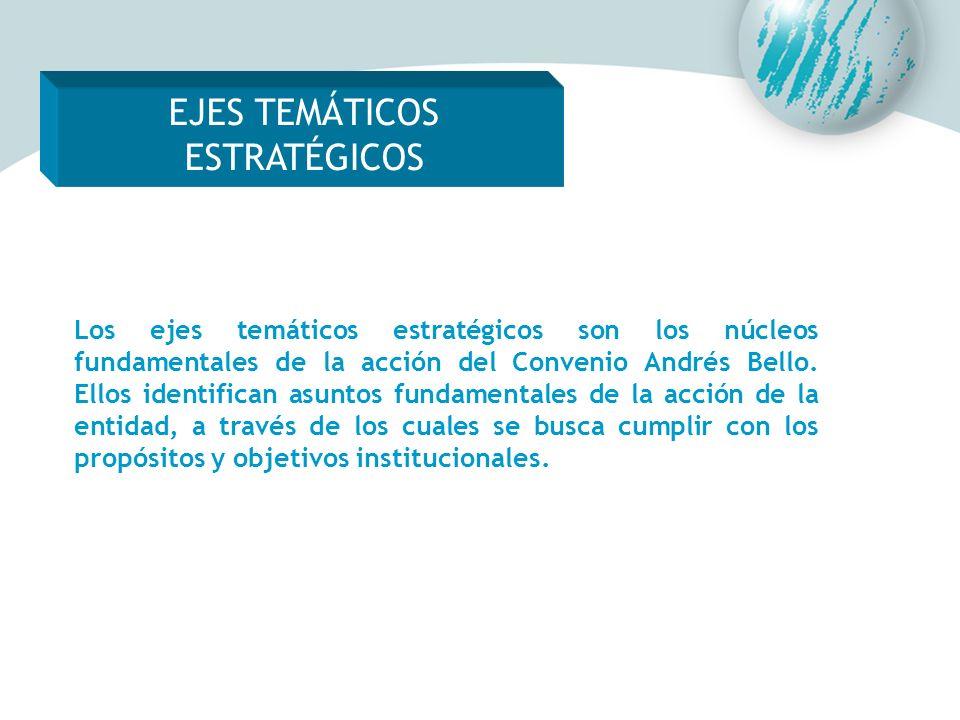 Los ejes temáticos estratégicos son los núcleos fundamentales de la acción del Convenio Andrés Bello. Ellos identifican asuntos fundamentales de la ac