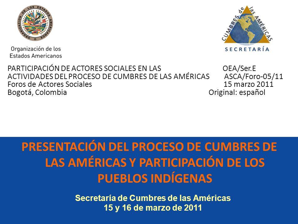 PRESENTACIÓN DEL PROCESO DE CUMBRES DE LAS AMÉRICAS Y PARTICIPACIÓN DE LOS PUEBLOS INDÍGENAS Secretaría de Cumbres de las Américas 15 y 16 de marzo de