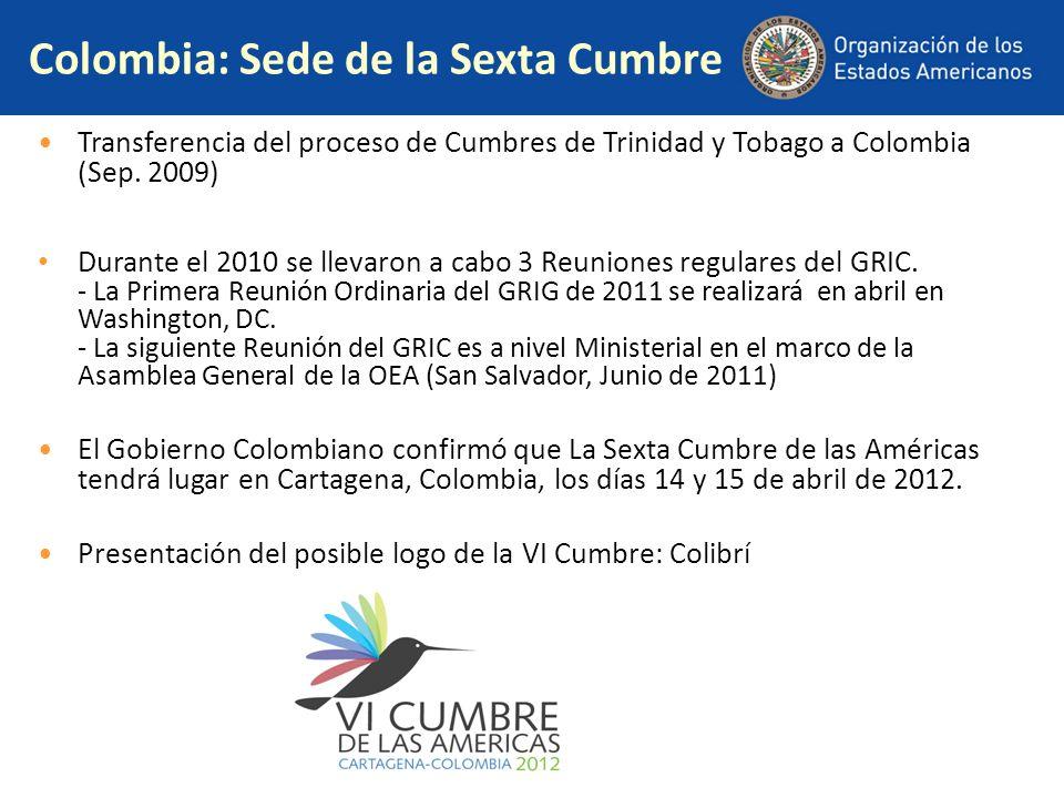 Colombia: Sede de la Sexta Cumbre Transferencia del proceso de Cumbres de Trinidad y Tobago a Colombia (Sep. 2009) Durante el 2010 se llevaron a cabo