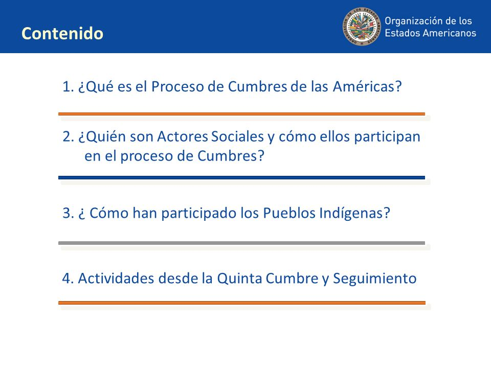 Contenido 1. ¿Qué es el Proceso de Cumbres de las Américas? 3. ¿ Cómo han participado los Pueblos Indígenas? 2. ¿Quién son Actores Sociales y cómo ell