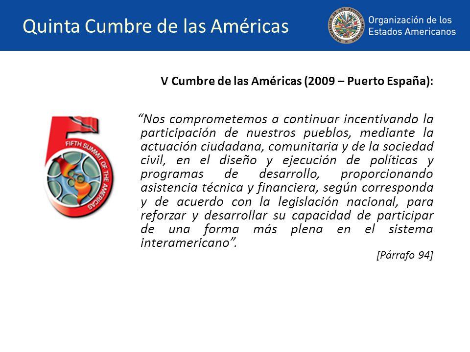 Quinta Cumbre de las Américas V Cumbre de las Américas (2009 – Puerto España): Nos comprometemos a continuar incentivando la participación de nuestros