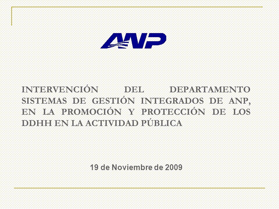 INTERVENCIÓN DEL DEPARTAMENTO SISTEMAS DE GESTIÓN INTEGRADOS DE ANP, EN LA PROMOCIÓN Y PROTECCIÓN DE LOS DDHH EN LA ACTIVIDAD PÚBLICA 19 de Noviembre de 2009
