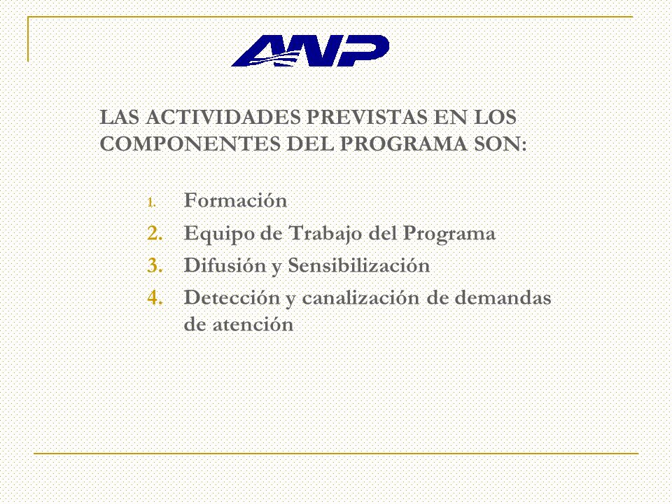 LAS ACTIVIDADES PREVISTAS EN LOS COMPONENTES DEL PROGRAMA SON: 1.