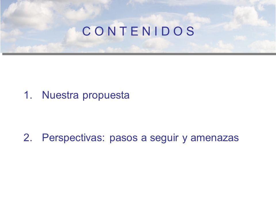 1.Nuestra propuesta 2.Perspectivas: pasos a seguir y amenazas C O N T E N I D O S