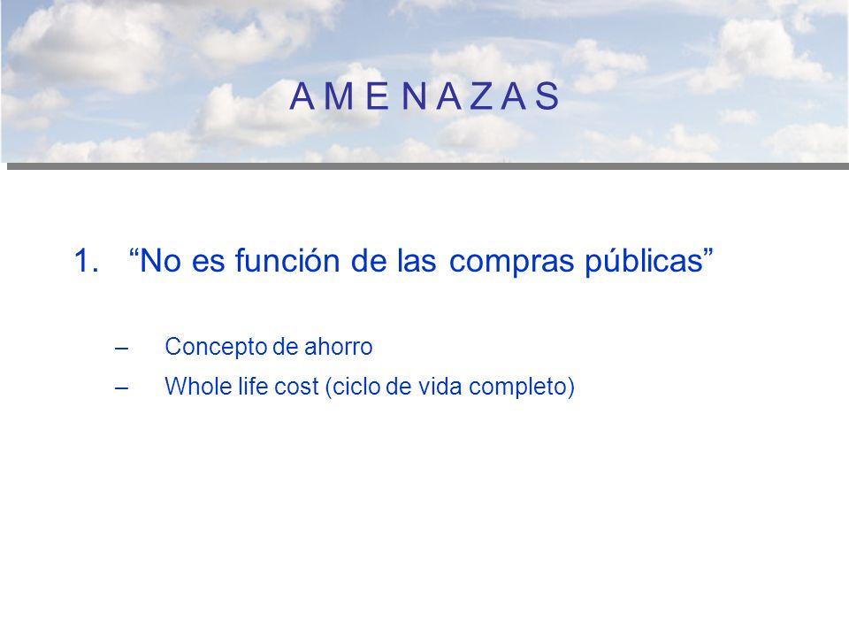 A M E N A Z A S 1.No es función de las compras públicas –Concepto de ahorro –Whole life cost (ciclo de vida completo)