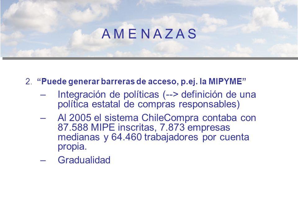 A M E N A Z A S 2. Puede generar barreras de acceso, p.ej. la MIPYME –Integración de políticas (--> definición de una política estatal de compras resp