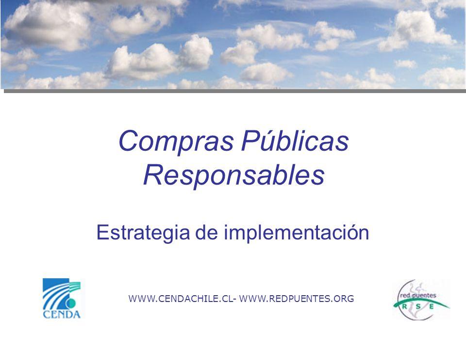 Compras Públicas Responsables Estrategia de implementación WWW.CENDACHILE.CL- WWW.REDPUENTES.ORG