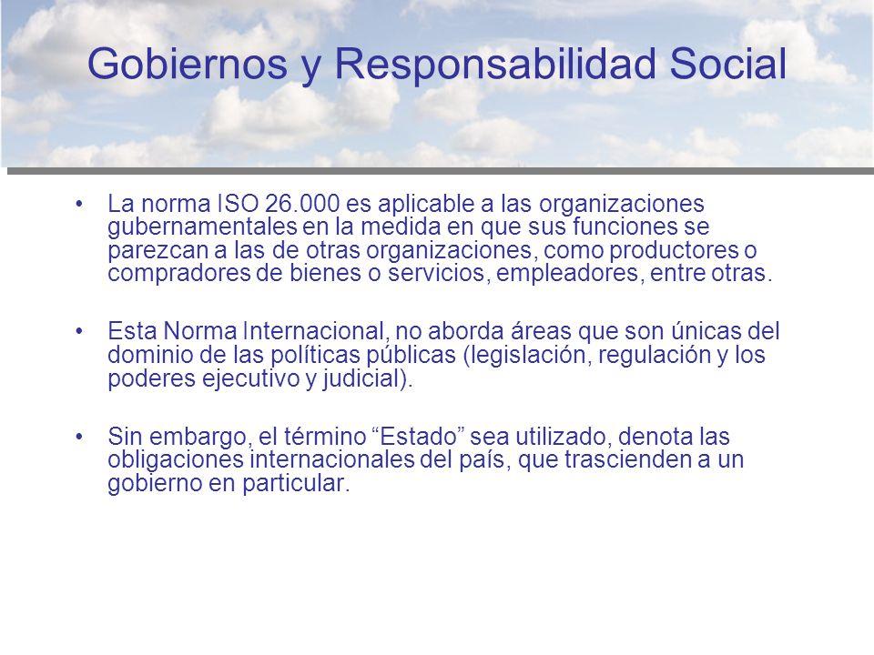 Gobiernos y Responsabilidad Social La norma ISO 26.000 es aplicable a las organizaciones gubernamentales en la medida en que sus funciones se parezcan