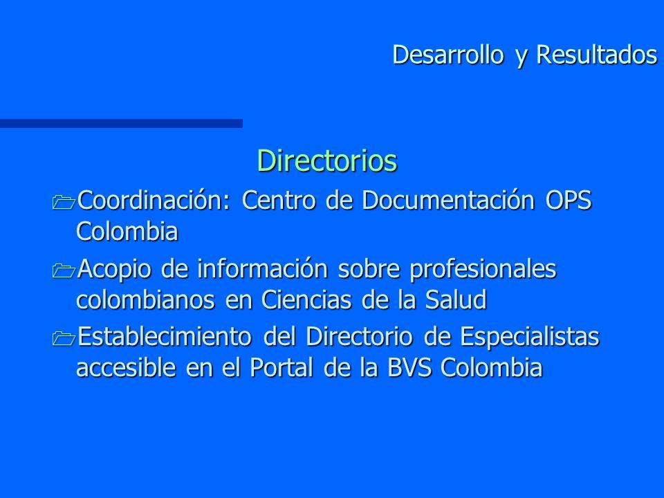 Desarrollo y Resultados Directorios 1 Coordinación: Centro de Documentación OPS Colombia 1 Acopio de información sobre profesionales colombianos en Ciencias de la Salud 1 Establecimiento del Directorio de Especialistas accesible en el Portal de la BVS Colombia