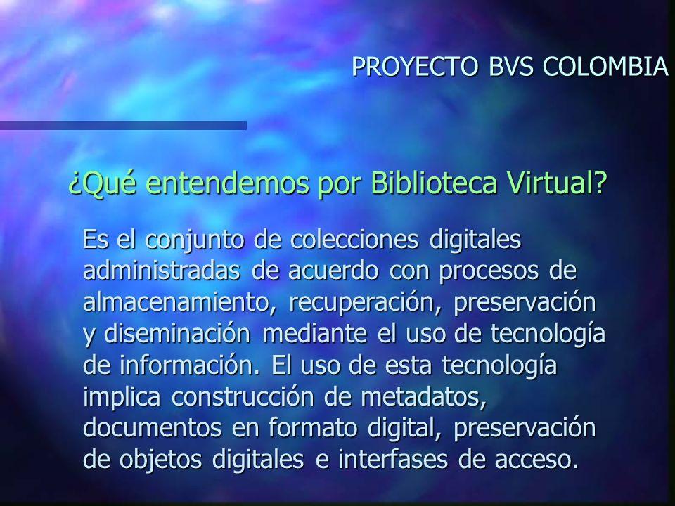 PROYECTO BVS COLOMBIA ¿Qué entendemos por Biblioteca Virtual.