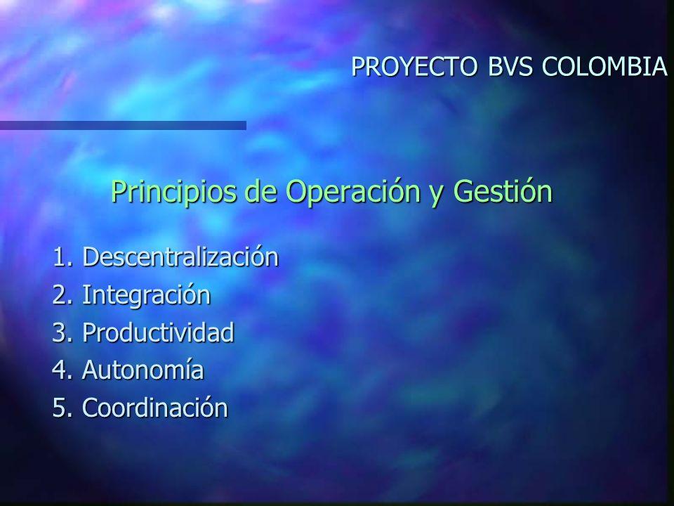 PROYECTO BVS COLOMBIA Principios de Operación y Gestión 1.
