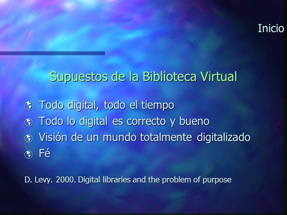 Inicio Supuestos de la Biblioteca Virtual Todo digital, todo el tiempo Todo digital, todo el tiempo Todo lo digital es correcto y bueno Todo lo digital es correcto y bueno Visión de un mundo totalmente digitalizado Visión de un mundo totalmente digitalizado Fé Fé D.