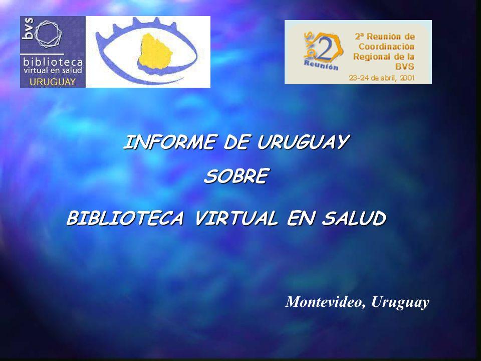 INFORME DE URUGUAY SOBRE BIBLIOTECA VIRTUAL EN SALUD Montevideo, Uruguay