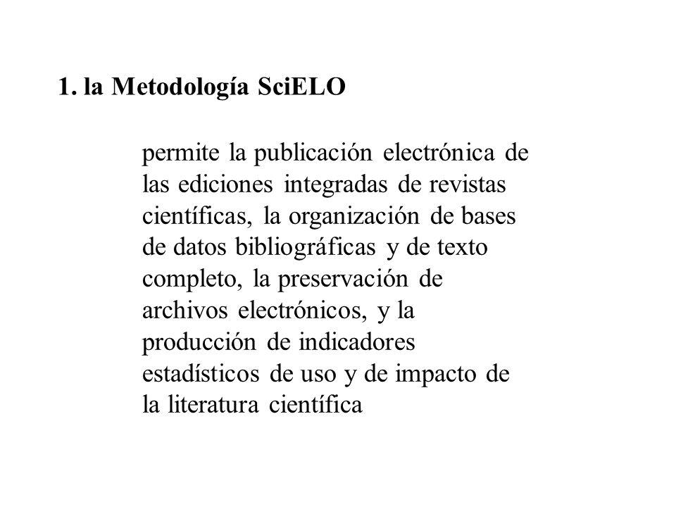 1. la Metodología SciELO permite la publicación electrónica de las ediciones integradas de revistas científicas, la organización de bases de datos bib