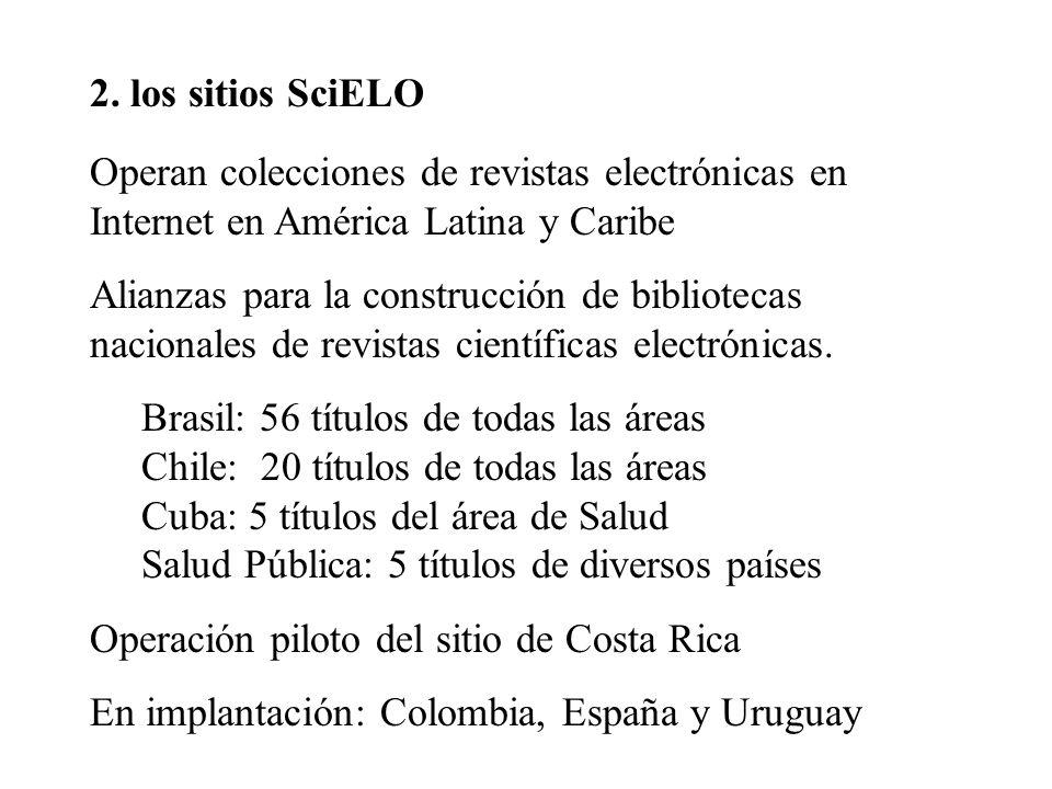 2. los sitios SciELO Operan colecciones de revistas electrónicas en Internet en América Latina y Caribe Alianzas para la construcción de bibliotecas n