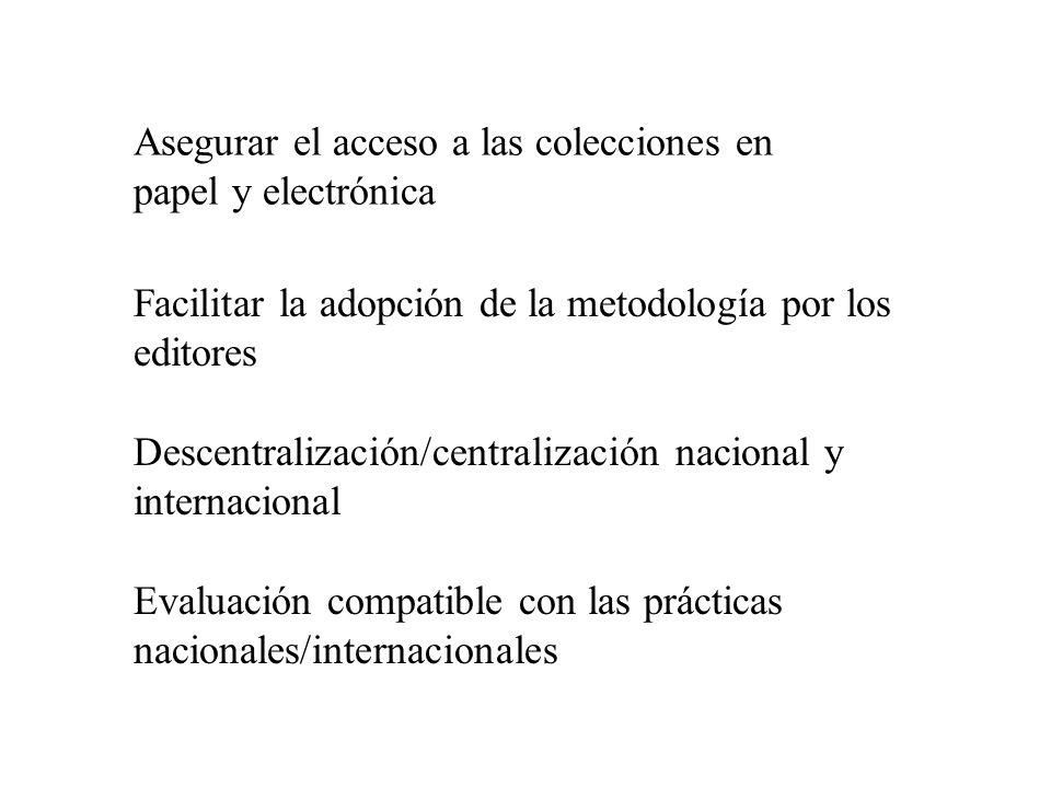 Asegurar el acceso a las colecciones en papel y electrónica Facilitar la adopción de la metodología por los editores Descentralización/centralización