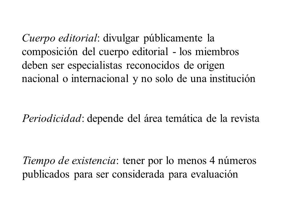 Periodicidad: depende del área temática de la revista Cuerpo editorial: divulgar públicamente la composición del cuerpo editorial - los miembros deben