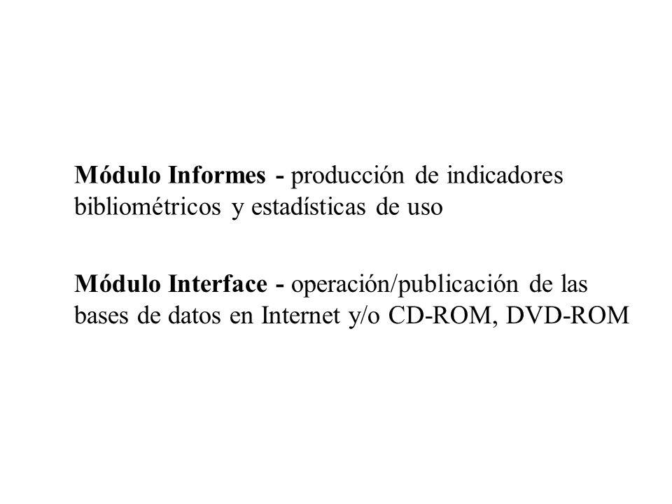 Módulo Informes - producción de indicadores bibliométricos y estadísticas de uso Módulo Interface - operación/publicación de las bases de datos en Int