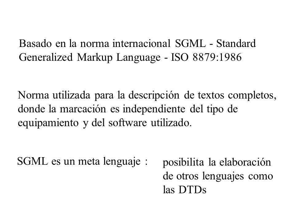 Basado en la norma internacional SGML - Standard Generalized Markup Language - ISO 8879:1986 Norma utilizada para la descripción de textos completos,
