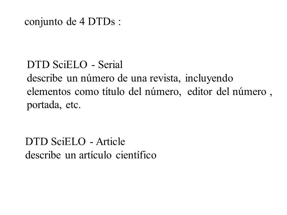 conjunto de 4 DTDs : DTD SciELO - Serial describe un número de una revista, incluyendo elementos como título del número, editor del número, portada, e